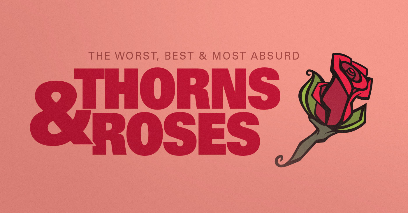 Thorns & Roses: The Worst, Best and Most Absurd (1/22) - LEO Weekly